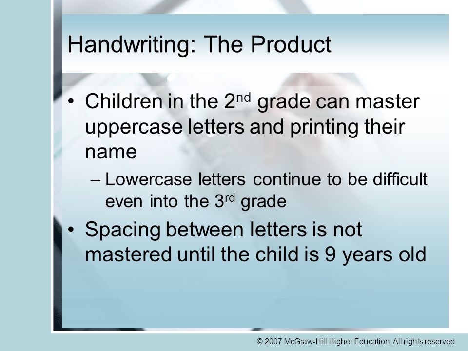 © 2007 McGraw-Hill Higher Education. All rights reserved. Handwriting: The Product Children in the 2 nd grade can master uppercase letters and printin