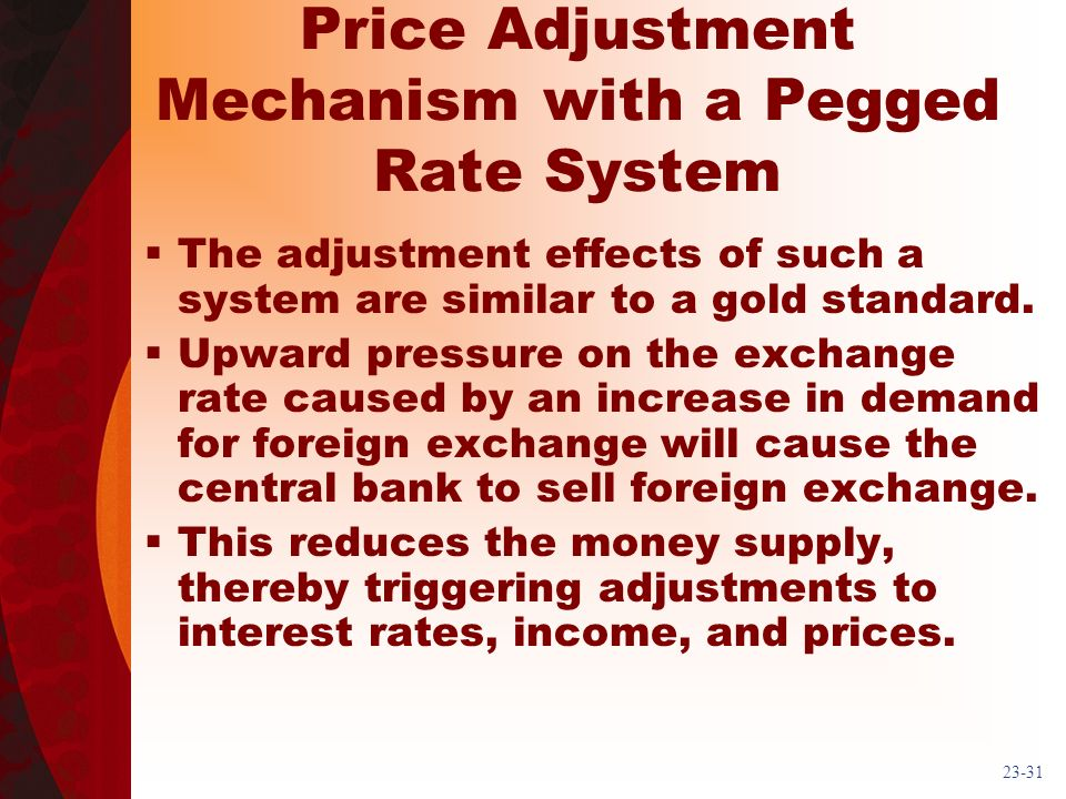 23-31 Price Adjustment Mechanism with a Pegged Rate System The adjustment effects of such a system are similar to a gold standard.
