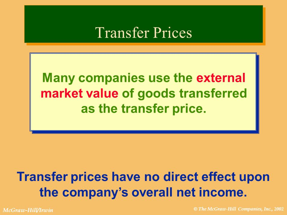 © The McGraw-Hill Companies, Inc., 2002 McGraw-Hill/Irwin Many companies use the external market value of goods transferred as the transfer price. Tra