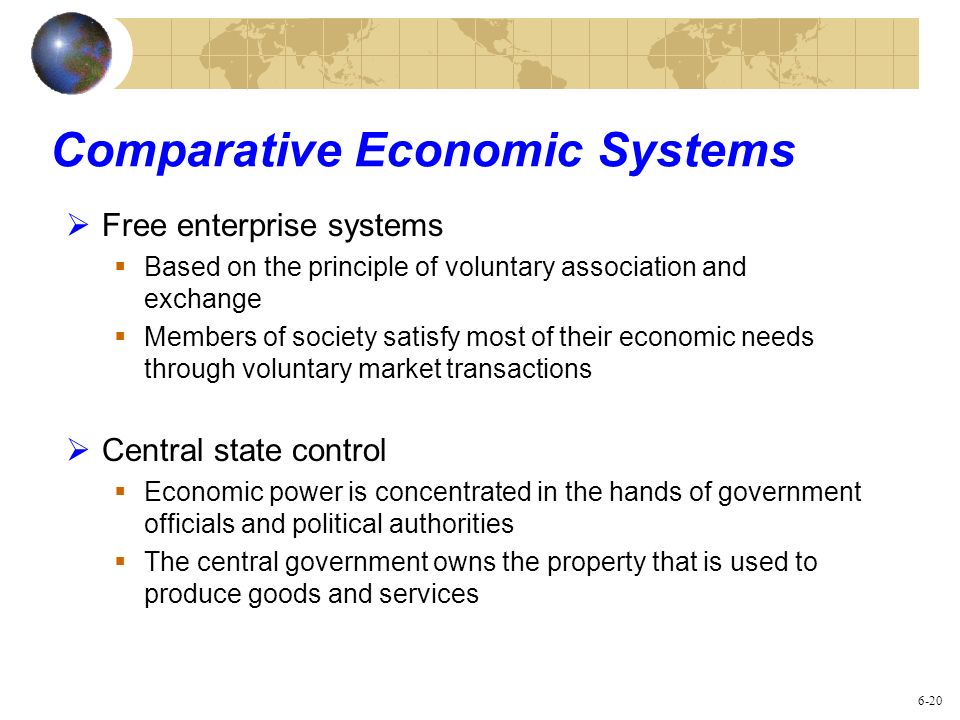 Comparative Economic Systems Free enterprise systems Based on the principle of voluntary association and exchange Members of society satisfy most of t