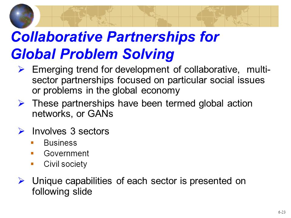 Collaborative Partnerships for Global Problem Solving Emerging trend for development of collaborative, multi- sector partnerships focused on particula