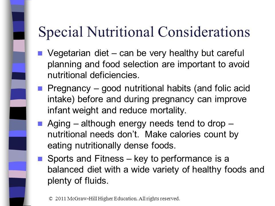 Special Nutritional Considerations Vegetarian diet – can be very healthy but careful planning and food selection are important to avoid nutritional de