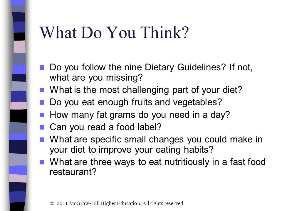 What Do You Think? Do you follow the nine Dietary Guidelines? If not, what are you missing? What is the most challenging part of your diet? Do you eat