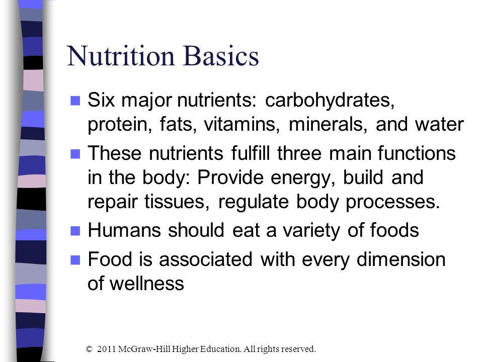 Nutrition Basics Six major nutrients: carbohydrates, protein, fats, vitamins, minerals, and water These nutrients fulfill three main functions in the