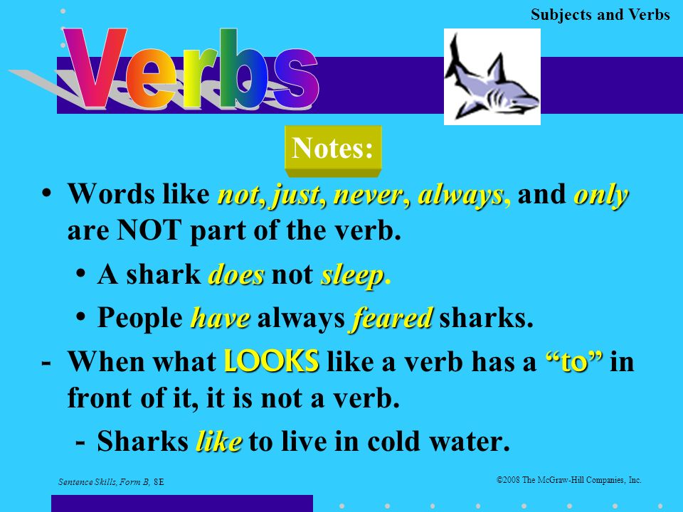 Subjects and Verbs not, just, never, alwaysonlyWords like not, just, never, always, and only are NOT part of the verb.
