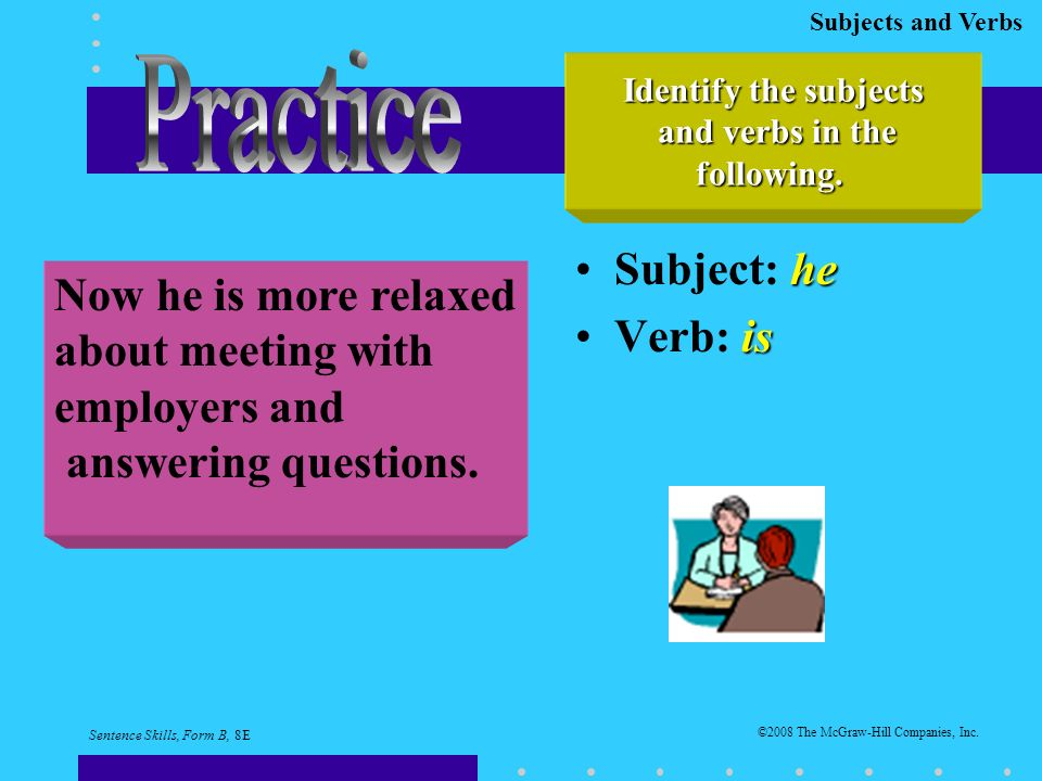 Subjects and Verbs heSubject: he isVerb: is Identify the subjects and verbs in the and verbs in thefollowing.