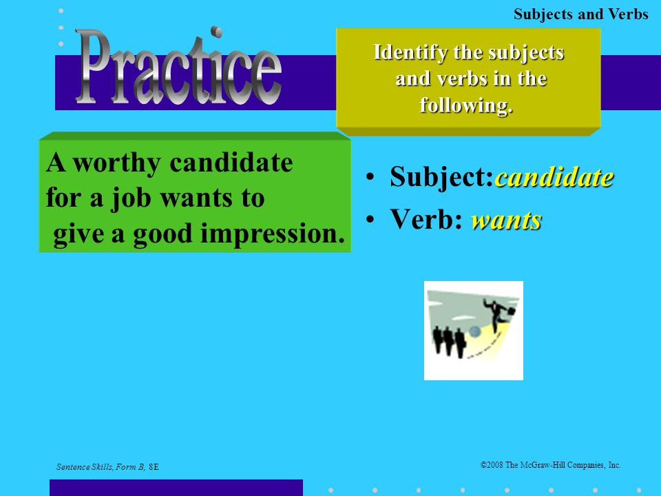 Subjects and Verbs candidateSubject:candidate wantsVerb: wants Identify the subjects and verbs in the and verbs in thefollowing.