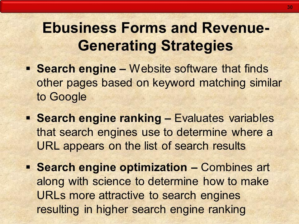 30 Ebusiness Forms and Revenue- Generating Strategies Search engine – Website software that finds other pages based on keyword matching similar to Goo