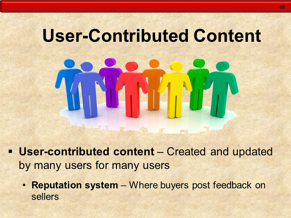 40 User-Contributed Content User-contributed content – Created and updated by many users for many users Reputation system – Where buyers post feedback