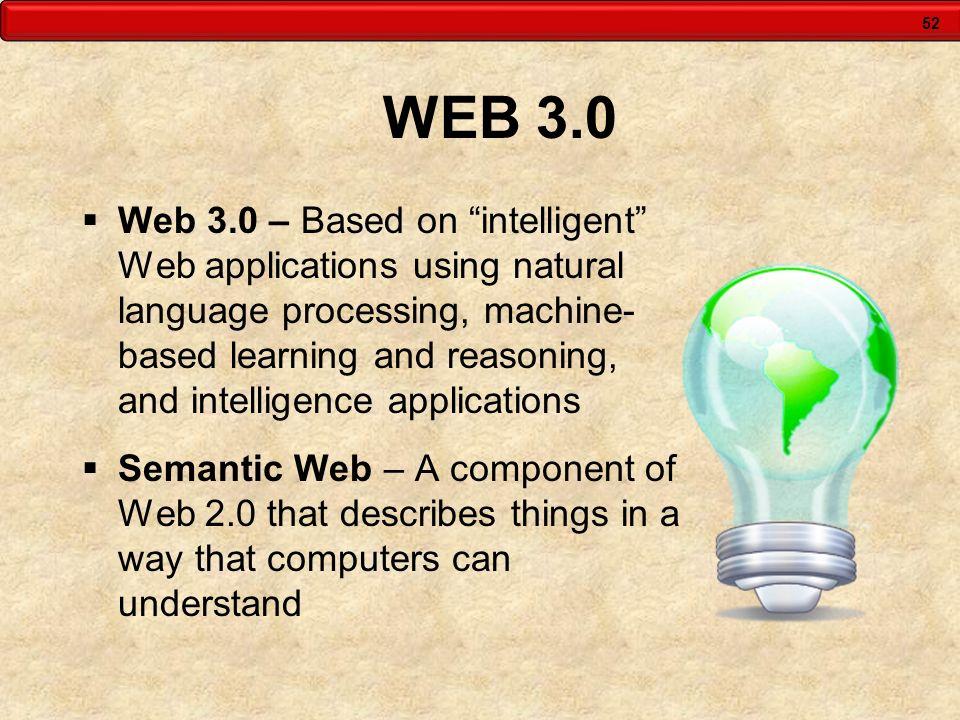 52 WEB 3.0 Web 3.0 – Based on intelligent Web applications using natural language processing, machine- based learning and reasoning, and intelligence