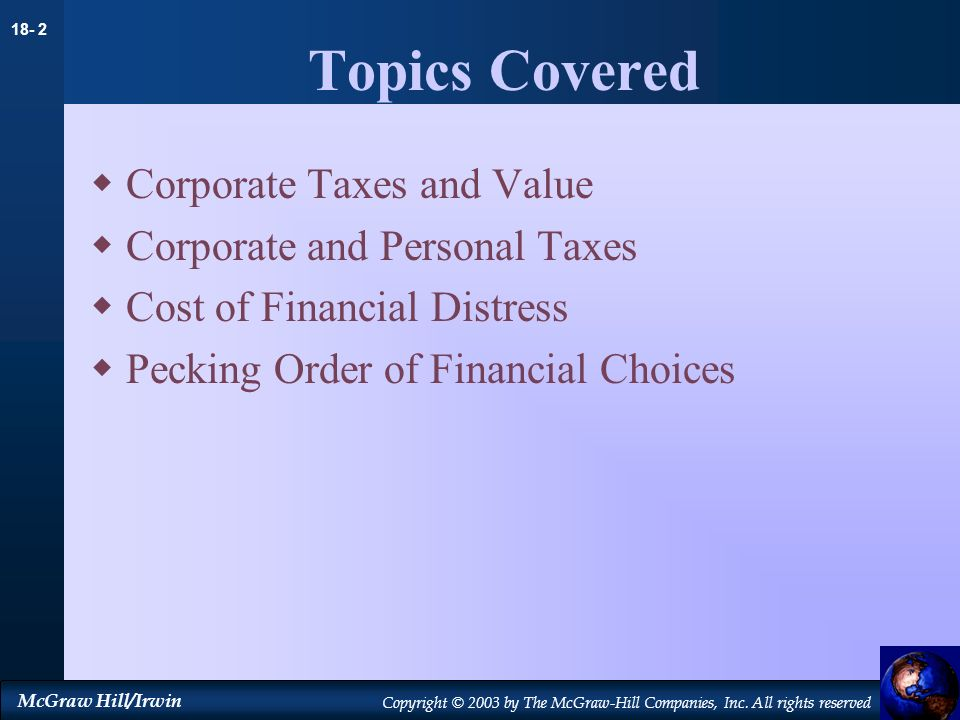 18- 2 McGraw Hill/Irwin Copyright © 2003 by The McGraw-Hill Companies, Inc. All rights reserved Topics Covered Corporate Taxes and Value Corporate and