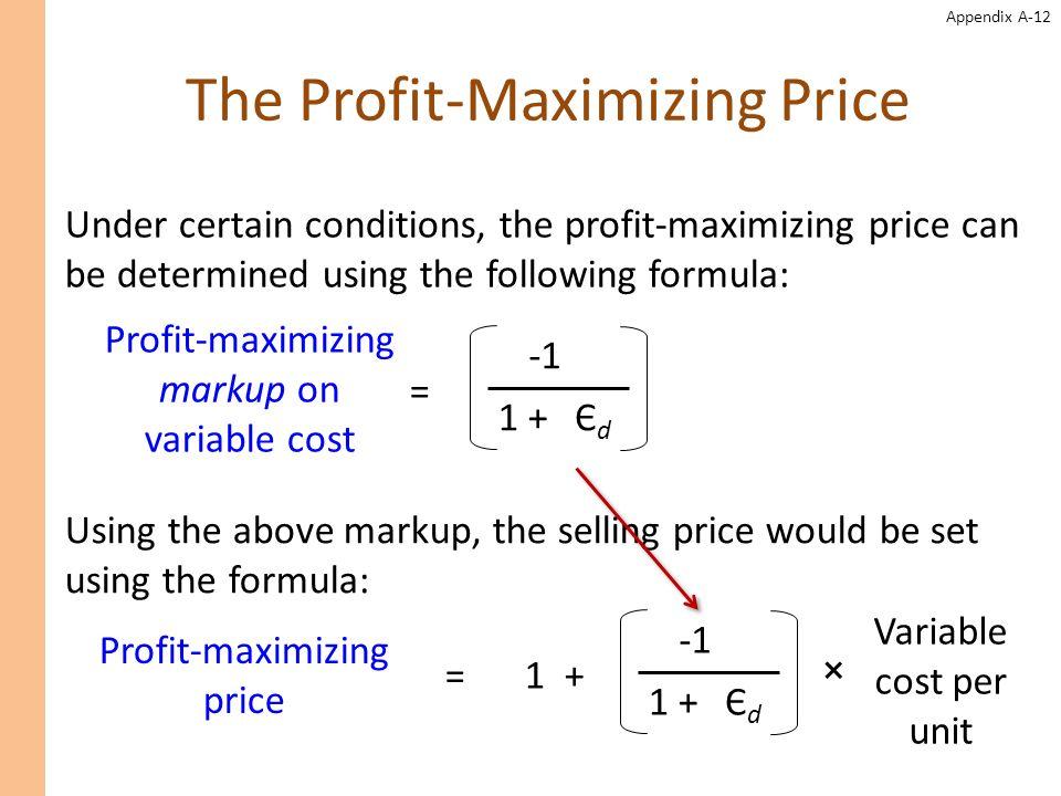 Appendix A-12 The Profit-Maximizing Price Profit-maximizing markup on variable cost 1 +ЄdЄd = Under certain conditions, the profit-maximizing price ca
