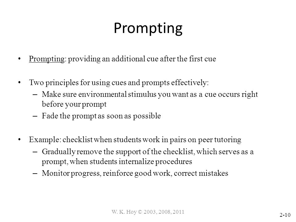 2-10 Prompting Prompting: providing an additional cue after the first cue Two principles for using cues and prompts effectively: – Make sure environme