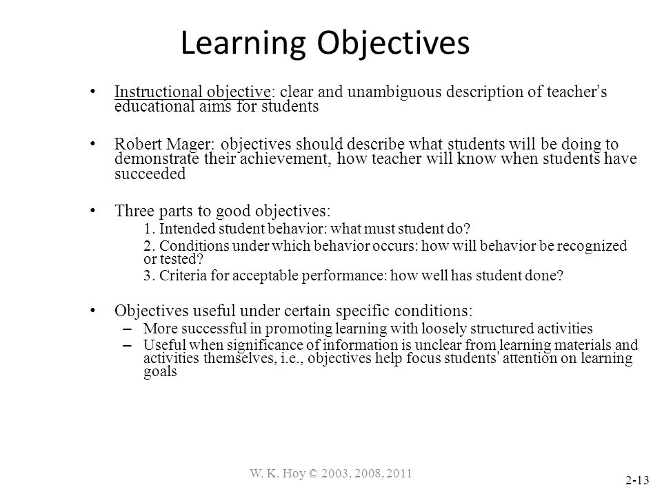 2-13 Learning Objectives Instructional objective: clear and unambiguous description of teacher s educational aims for students Robert Mager: objective