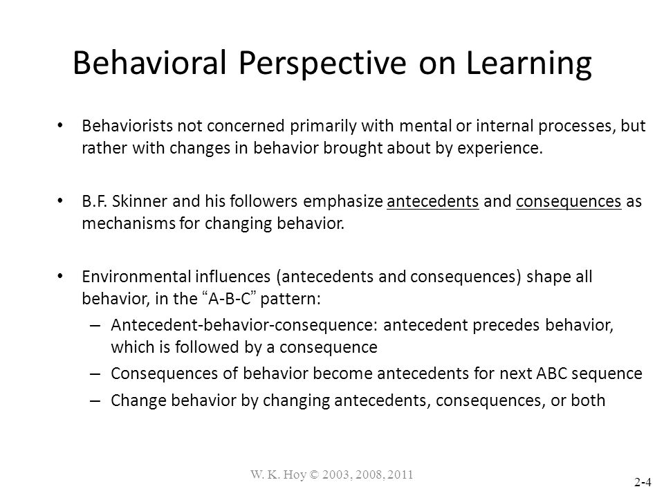2-4 Behavioral Perspective on Learning Behaviorists not concerned primarily with mental or internal processes, but rather with changes in behavior bro