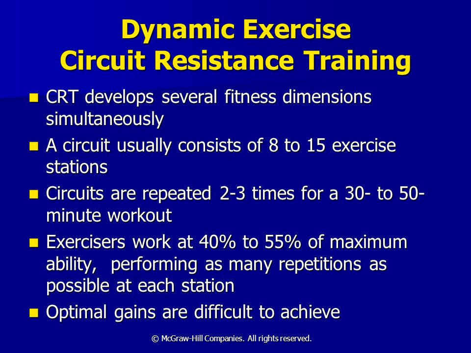 © McGraw-Hill Companies. All rights reserved. Dynamic Exercise Circuit Resistance Training CRT develops several fitness dimensions simultaneously CRT