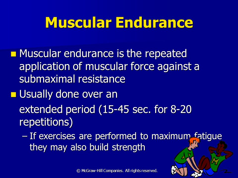 © McGraw-Hill Companies. All rights reserved. Muscular Endurance Muscular endurance is the repeated application of muscular force against a submaximal