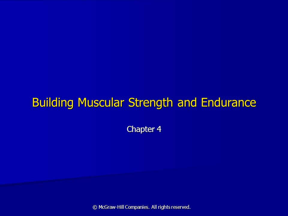 © McGraw-Hill Companies. All rights reserved. Building Muscular Strength and Endurance Chapter 4