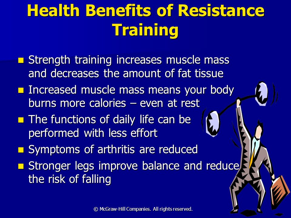 © McGraw-Hill Companies. All rights reserved. Health Benefits of Resistance Training Strength training increases muscle mass and decreases the amount