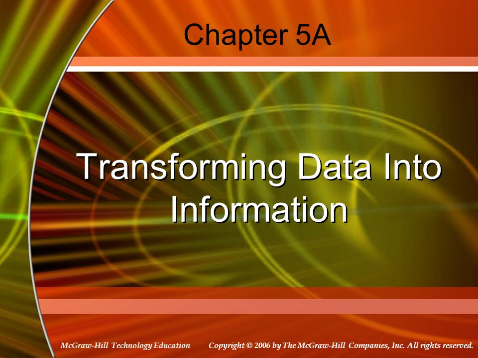 McGraw-Hill Technology Education Chapter 5A Transforming Data Into Information