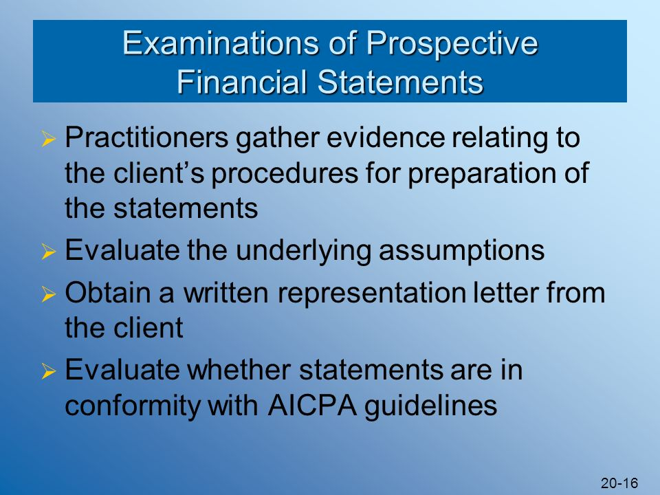 20-16 Examinations of Prospective Financial Statements Practitioners gather evidence relating to the clients procedures for preparation of the stateme