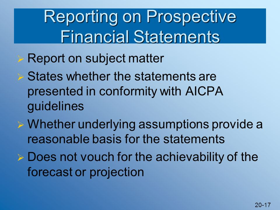20-17 Reporting on Prospective Financial Statements Report on subject matter States whether the statements are presented in conformity with AICPA guid