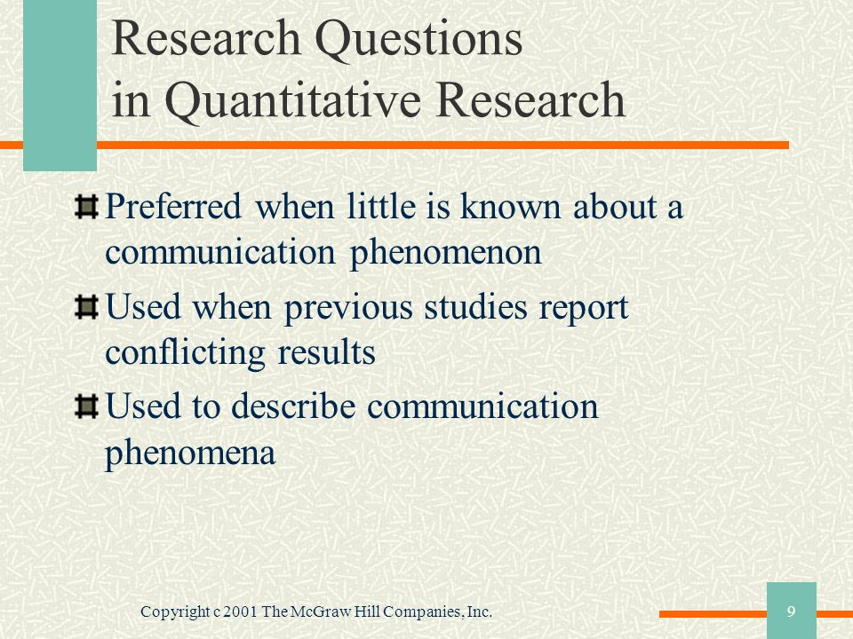Copyright c 2001 The McGraw Hill Companies, Inc.9 Research Questions in Quantitative Research Preferred when little is known about a communication phe