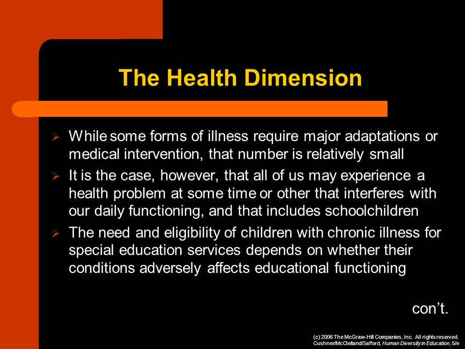 The Health Dimension While some forms of illness require major adaptations or medical intervention, that number is relatively small It is the case, ho