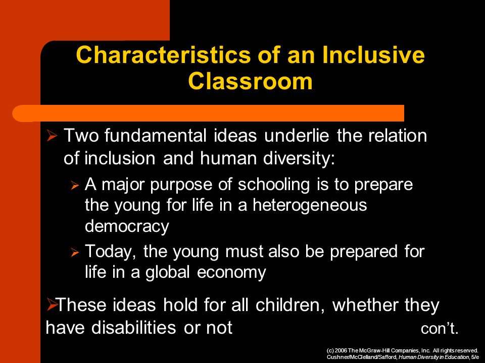 Characteristics of an Inclusive Classroom Two fundamental ideas underlie the relation of inclusion and human diversity: A major purpose of schooling i