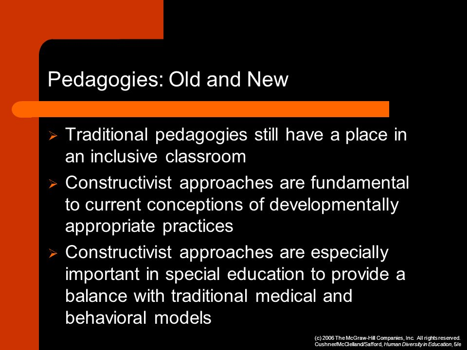 Pedagogies: Old and New Traditional pedagogies still have a place in an inclusive classroom Constructivist approaches are fundamental to current conce