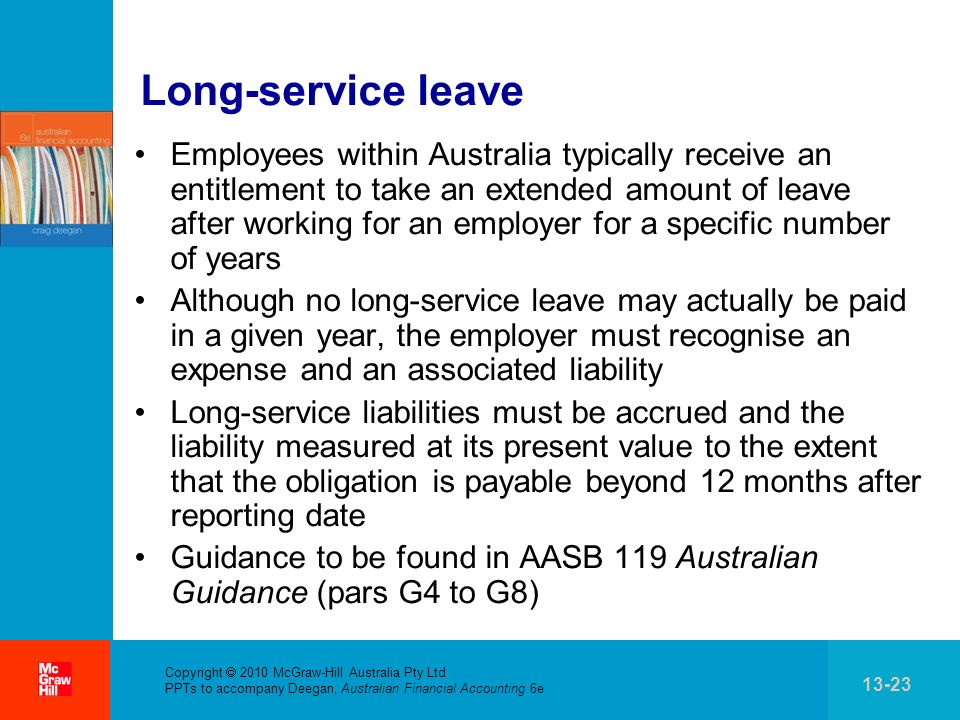 . Copyright 2010 McGraw-Hill Australia Pty Ltd PPTs to accompany Deegan, Australian Financial Accounting 6e 13-23 Long-service leave Employees within