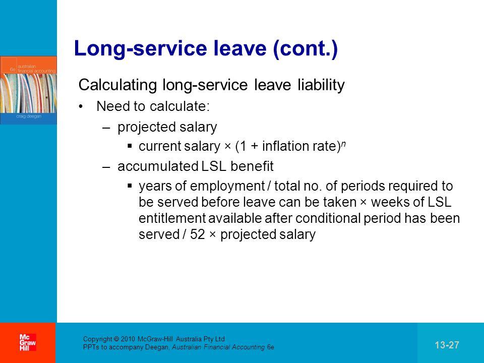 . Copyright 2010 McGraw-Hill Australia Pty Ltd PPTs to accompany Deegan, Australian Financial Accounting 6e 13-27 Long-service leave (cont.) Calculati