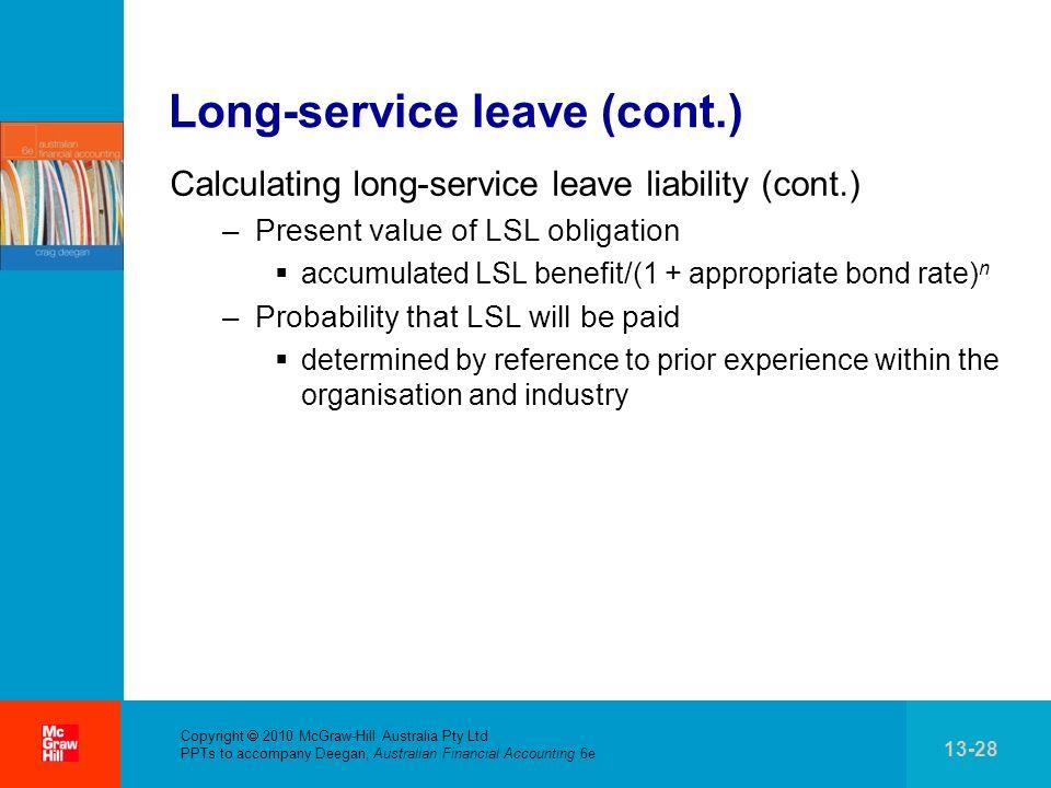 . Copyright 2010 McGraw-Hill Australia Pty Ltd PPTs to accompany Deegan, Australian Financial Accounting 6e 13-28 Long-service leave (cont.) Calculati