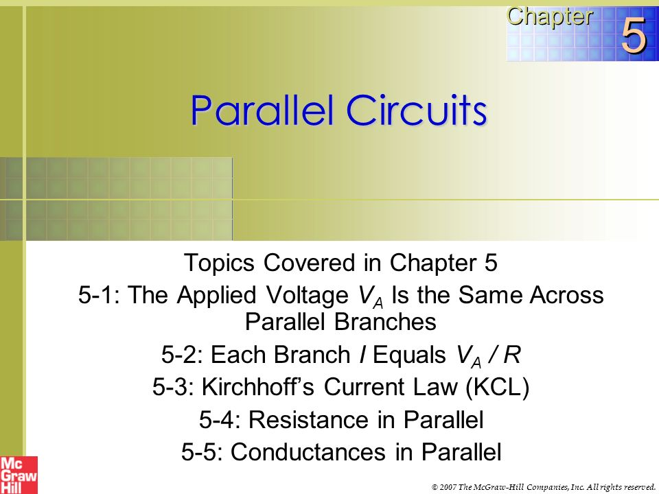 Parallel Circuits Topics Covered in Chapter 5 5-1: The Applied Voltage V A Is the Same Across Parallel Branches 5-2: Each Branch I Equals V A / R 5-3: