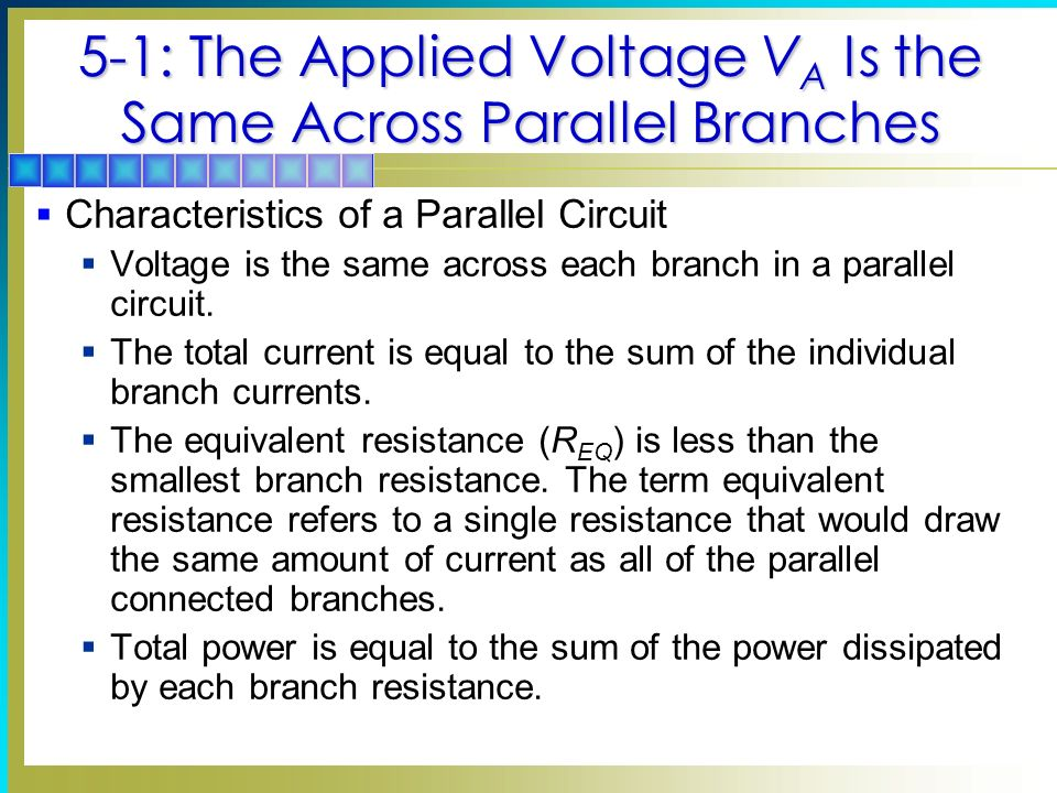 5-1: The Applied Voltage V A Is the Same Across Parallel Branches Characteristics of a Parallel Circuit Voltage is the same across each branch in a pa