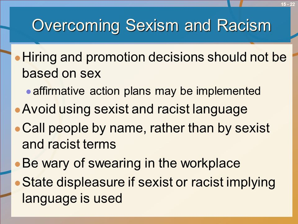 15 - 22 Overcoming Sexism and Racism Hiring and promotion decisions should not be based on sex affirmative action plans may be implemented Avoid using