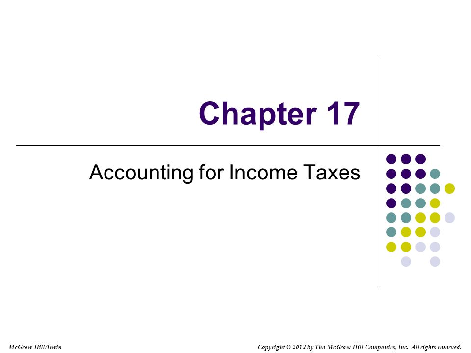McGraw-Hill/Irwin Copyright © 2012 by The McGraw-Hill Companies, Inc. All rights reserved. Chapter 17 Accounting for Income Taxes