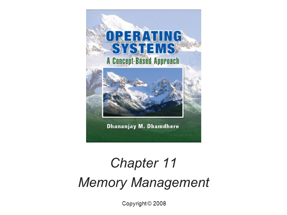 Chapter 11 Memory Management Copyright © 2008