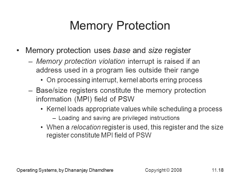 Operating Systems, by Dhananjay Dhamdhere Copyright © 200811.18Operating Systems, by Dhananjay Dhamdhere18 Memory Protection Memory protection uses ba