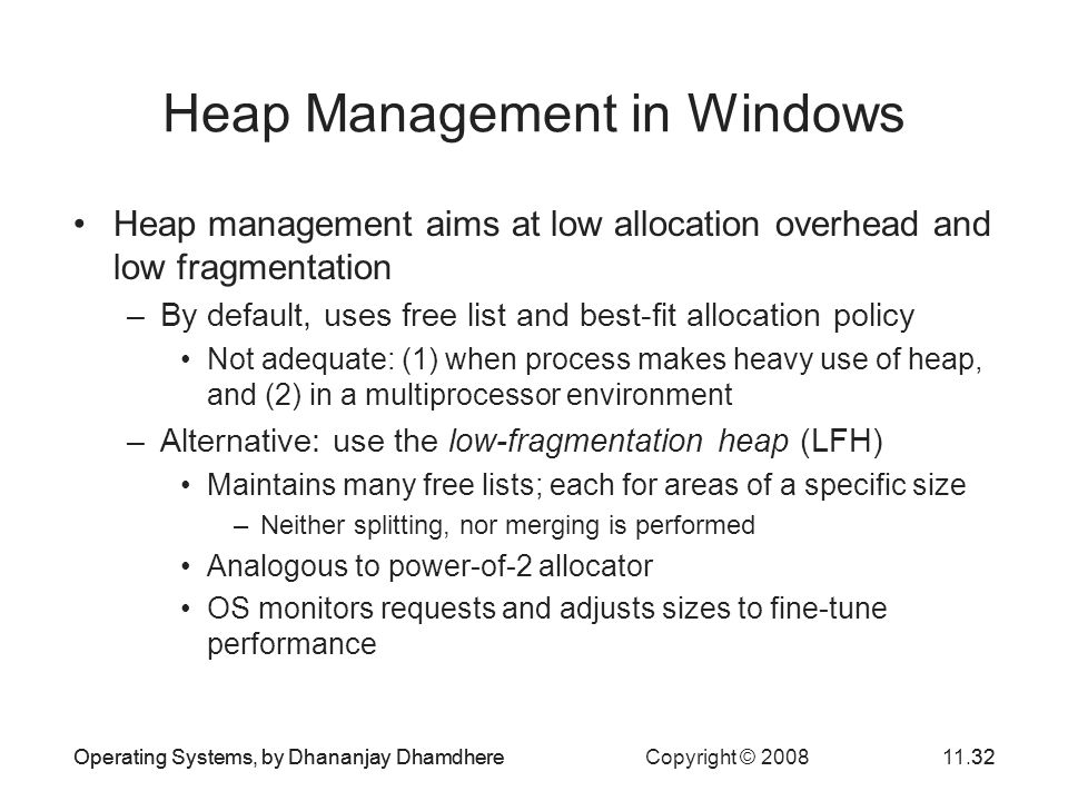 Operating Systems, by Dhananjay Dhamdhere Copyright © 200811.32Operating Systems, by Dhananjay Dhamdhere32 Heap Management in Windows Heap management