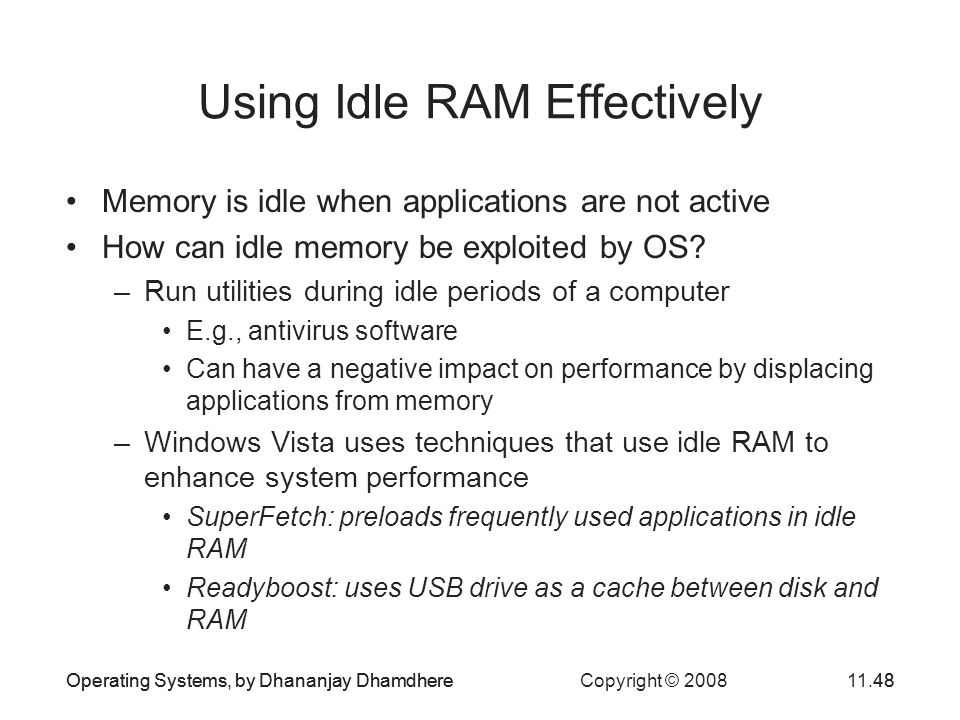 Operating Systems, by Dhananjay Dhamdhere Copyright © 200811.48Operating Systems, by Dhananjay Dhamdhere48 Using Idle RAM Effectively Memory is idle w