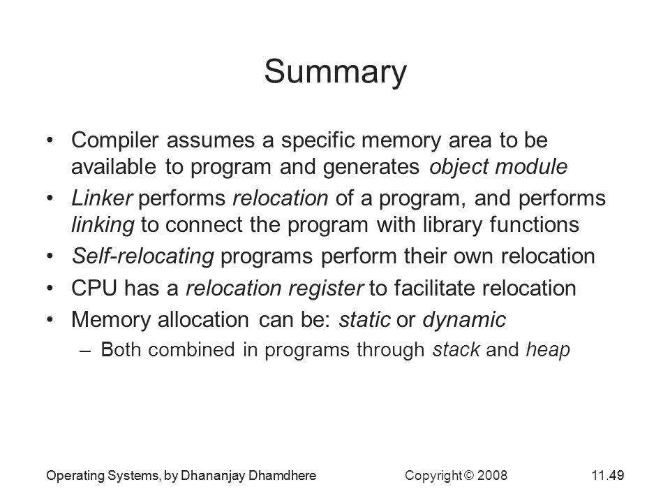 Operating Systems, by Dhananjay Dhamdhere Copyright © 200811.49Operating Systems, by Dhananjay Dhamdhere49 Summary Compiler assumes a specific memory