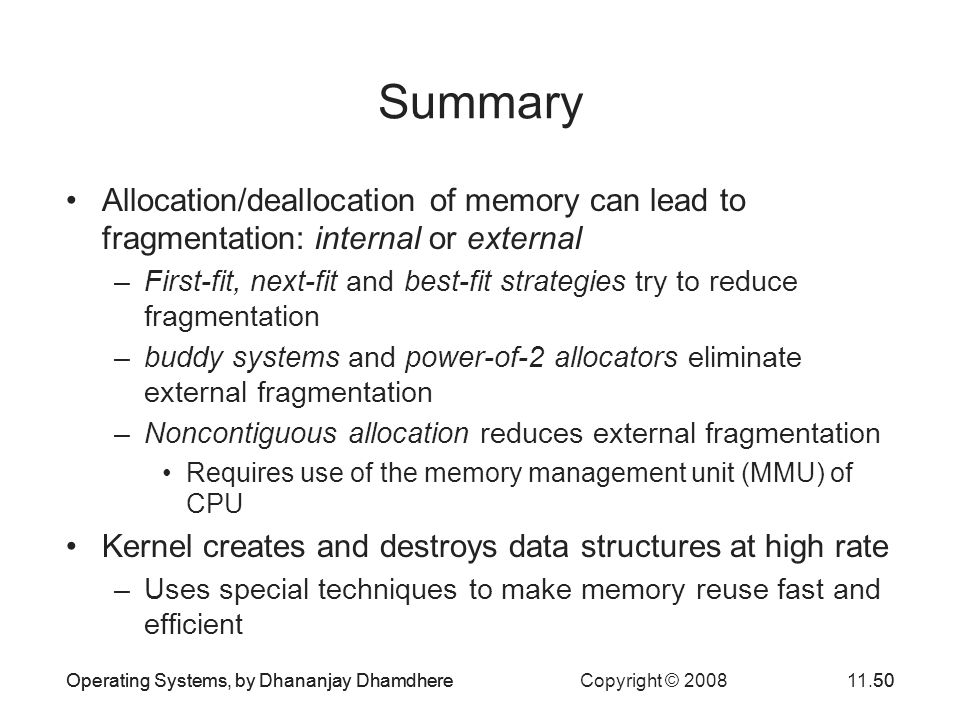 Operating Systems, by Dhananjay Dhamdhere Copyright © 200811.50Operating Systems, by Dhananjay Dhamdhere50 Summary Allocation/deallocation of memory c