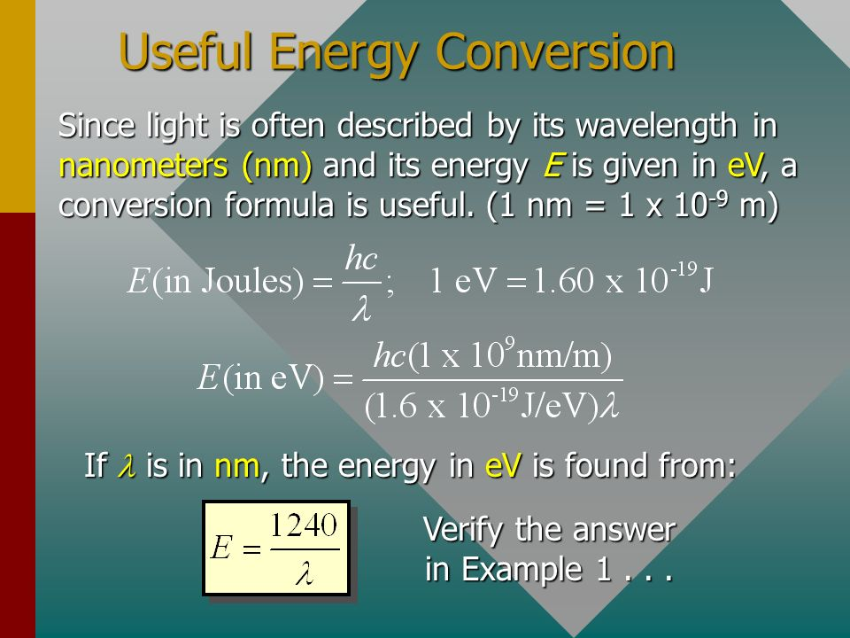 Useful Energy Conversion Since light is often described by its wavelength in nanometers (nm) and its energy E is given in eV, a conversion formula is useful.