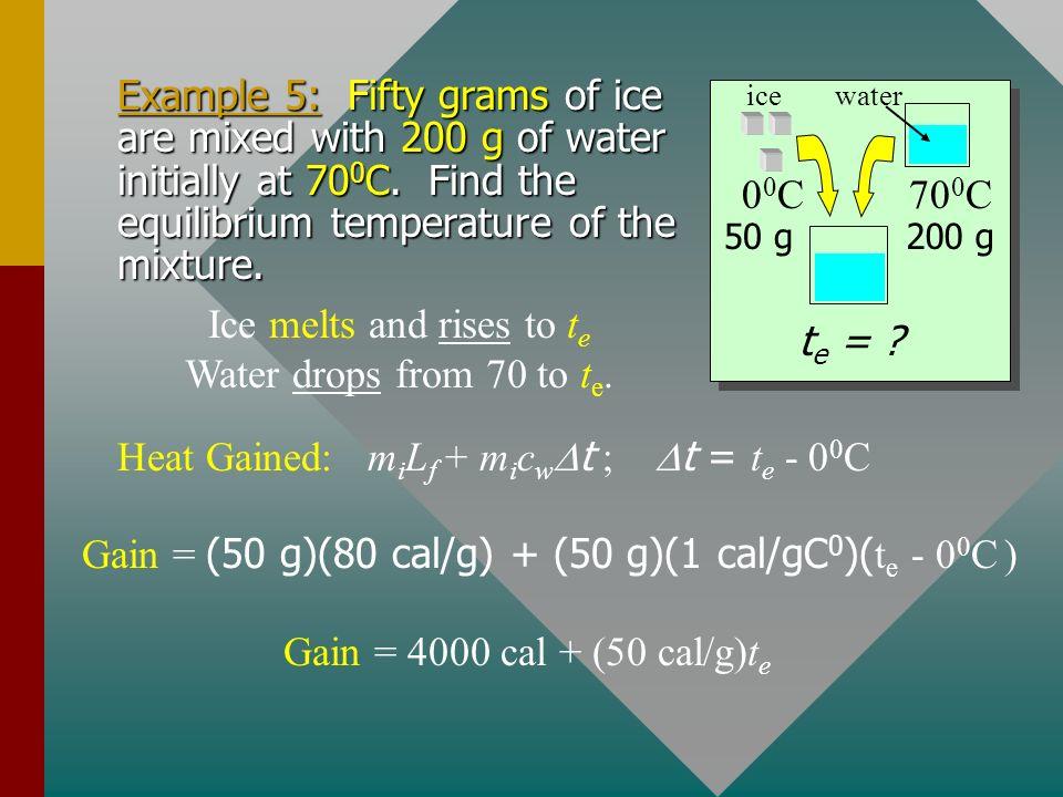 Total Gained: m i (80 cal/g) + m i (1 cal/gC 0 )(60 C 0 ) Total Lost: (4 g)(540 cal/g) + (4 g)(1 cal/gC 0 )(40 C 0 ) m i = ? 4 g t e = 60 0 C 80m i +