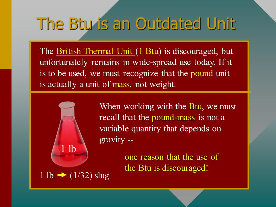 Units of Heat (Cont.) 10 Btu of heat will raise the temperature of 10 lb of water by 10 F 0. Example One British Thermal Unit (1 Btu) is the quantity