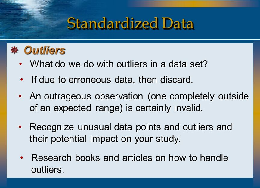 What do we do with outliers in a data set?What do we do with outliers in a data set? If due to erroneous data, then discard.If due to erroneous data,