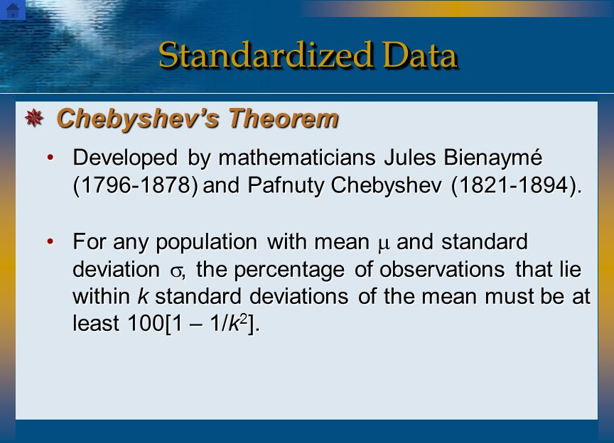 For any population with mean and standard deviation, the percentage of observations that lie within k standard deviations of the mean must be at least
