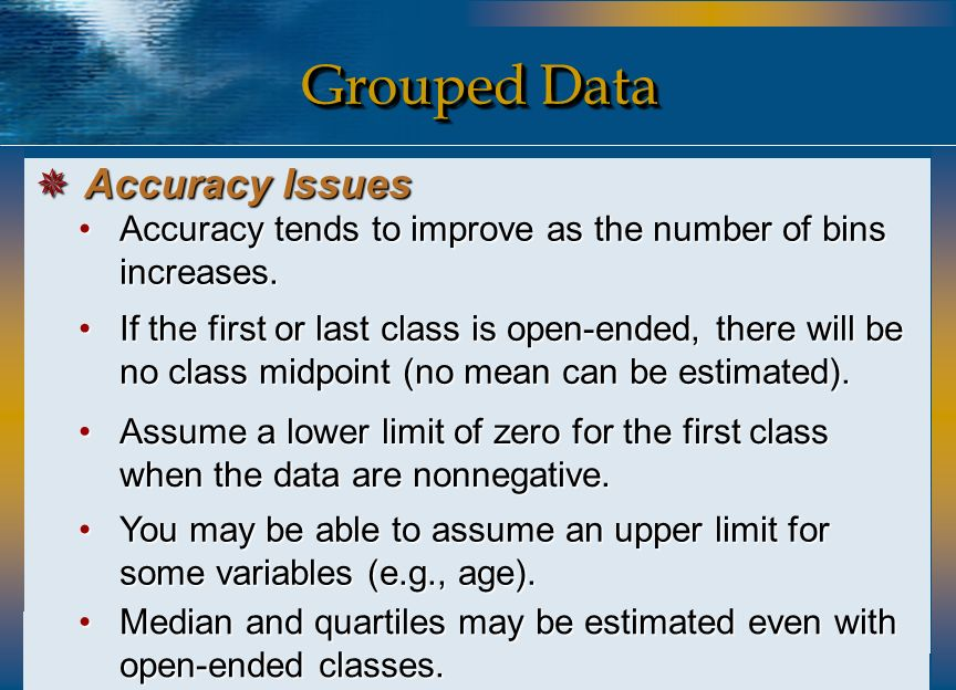 Accuracy tends to improve as the number of bins increases.Accuracy tends to improve as the number of bins increases. If the first or last class is ope