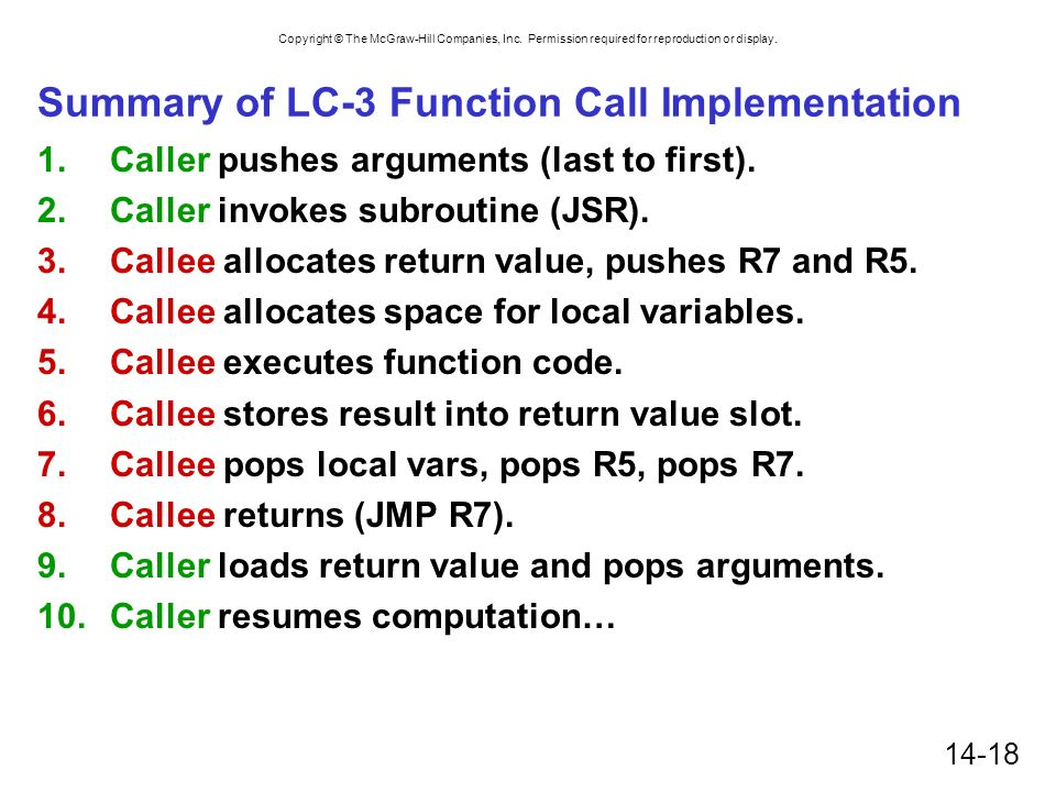 Copyright © The McGraw-Hill Companies, Inc. Permission required for reproduction or display. 14-18 Summary of LC-3 Function Call Implementation 1.Call